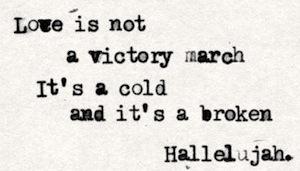 """From """"Hallelujah""""—Leonard Cohen, 1984"""